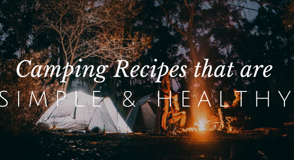 Irresistible Healthy Camping Recipes